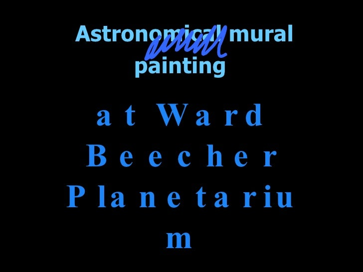 Astronomical mural painting   at Ward Beecher Planetarium