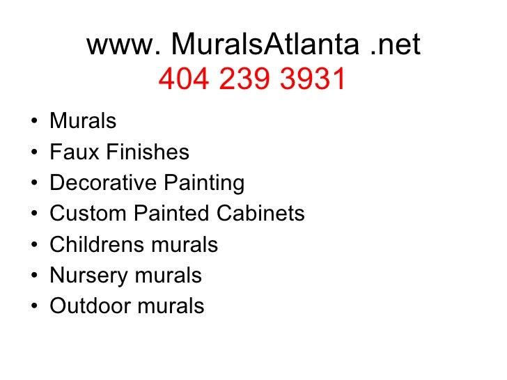 www. MuralsAtlanta .net 404 239 3931 <ul><li>Murals </li></ul><ul><li>Faux Finishes </li></ul><ul><li>Decorative Painting ...