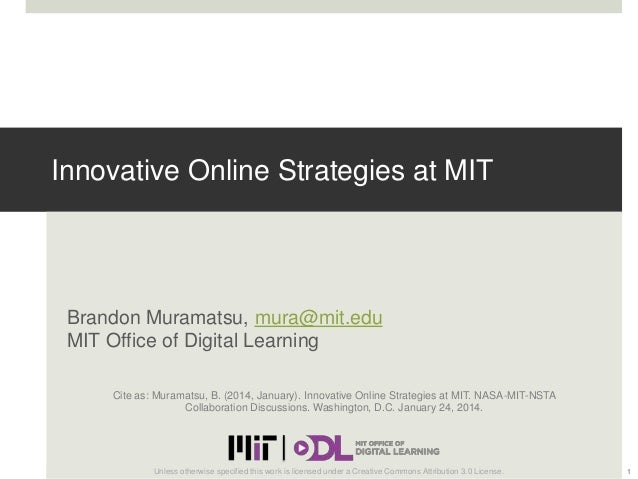 Innovative Online Strategies at MIT  Brandon Muramatsu, mura@mit.edu MIT Office of Digital Learning Cite as: Muramatsu, B....