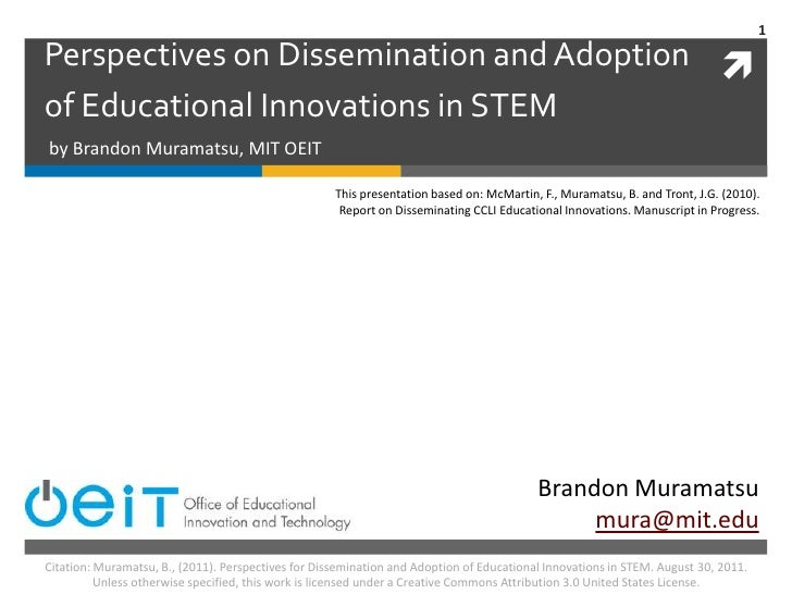 Perspectives on Dissemination and Adoption of Educational Innovations in STEM<br />by Brandon Muramatsu, MIT OEIT<br />Thi...