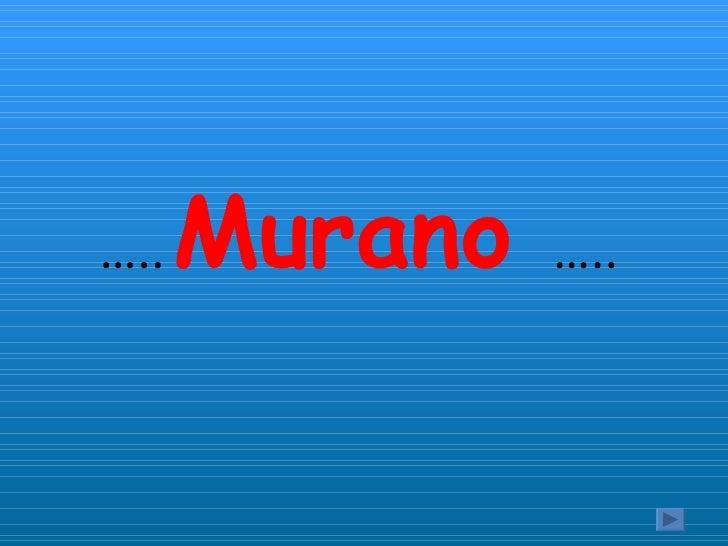 Murano  … ..   … ..