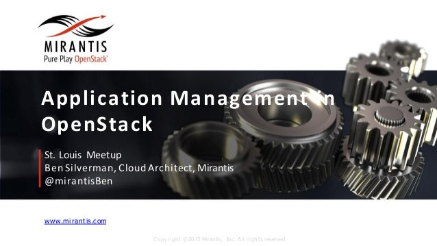 www.mirantis.com Copyright ©2015 Mirantis, Inc. All rights reserved Application	   Management in	   	    OpenStack St.	   ...