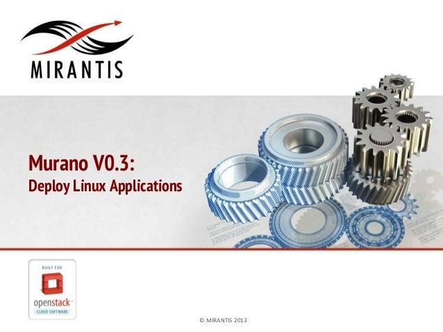 Murano V0.3:  Deploy Linux Applications  ©  MIRANTIS  2013    PAGE  1