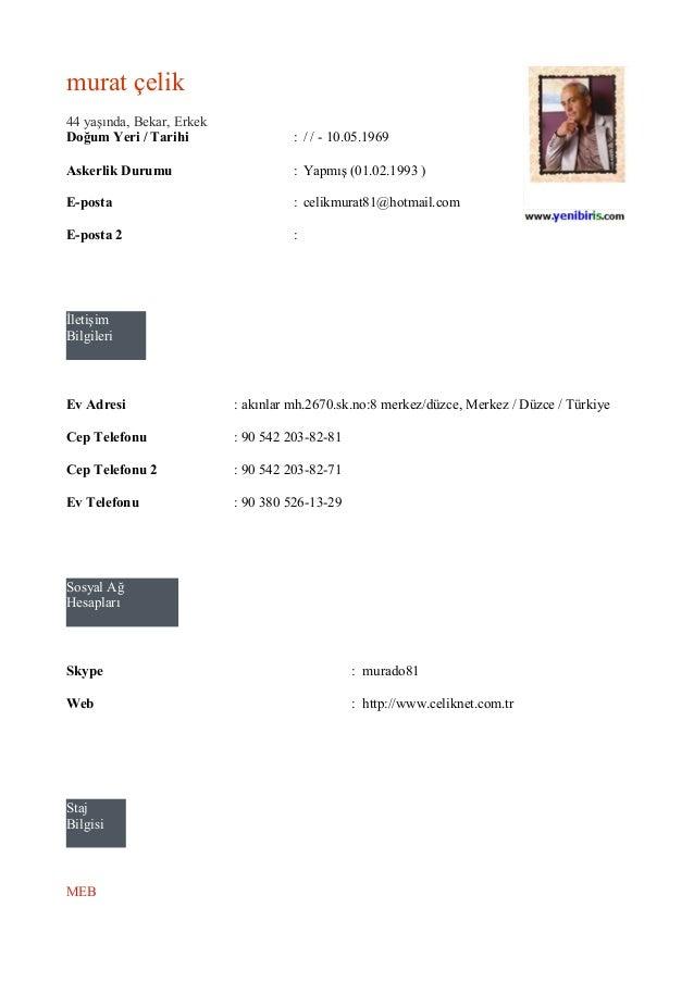 murat çelik 44 yaşında, Bekar, Erkek Doğum Yeri / Tarihi : / / - 10.05.1969 Askerlik Durumu : Yapmış (01.02.1993 ) E-posta...