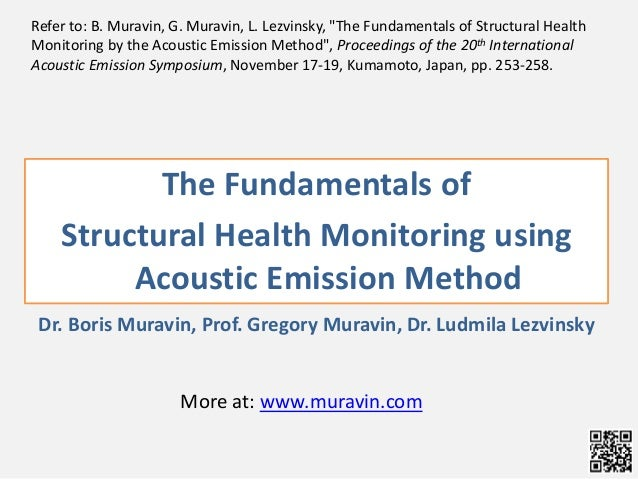 The Fundamentals of Structural Health Monitoring using Acoustic Emission Method Dr. Boris Muravin, Prof. Gregory Muravin, ...