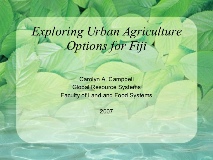 Exploring Urban Agriculture Options for Fiji Carolyn A. Campbell Global Resource Systems Faculty of Land and Food Systems ...