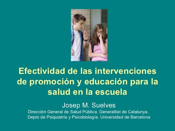 Efectividad de las intervenciones de promoción y educación para la salud en la escuela Josep M. Suelves Dirección General ...