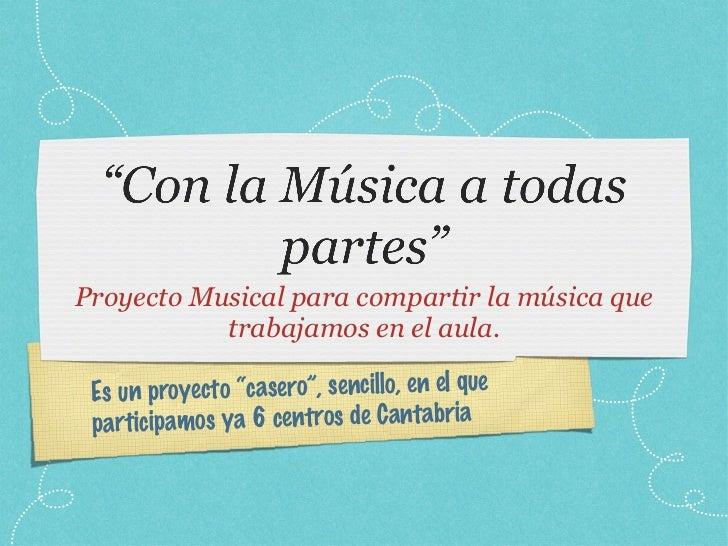 """<ul><li>Proyecto Musical para compartir la música que trabajamos en el aula. </li></ul>Es un proyecto """"casero"""", sencillo, ..."""