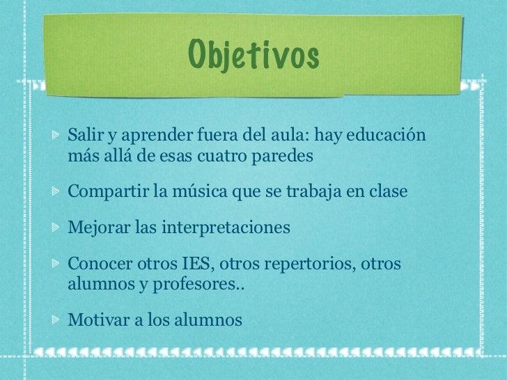 Objetivos <ul><li>Salir y aprender fuera del aula: hay educación más allá de esas cuatro paredes </li></ul><ul><li>Compart...