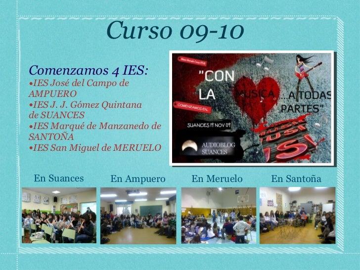 Curso 09-10 <ul><li>Comenzamos 4 IES: </li></ul><ul><li>IES José del Campo de AMPUERO </li></ul><ul><li>IES J. J. Gómez Qu...