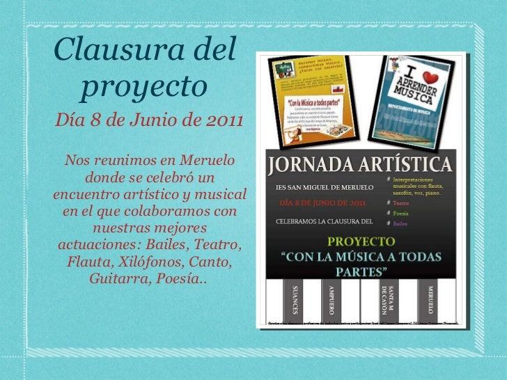 Clausura del proyecto <ul><li>Día 8 de Junio de 2011 </li></ul><ul><li>Nos reunimos en Meruelo donde se celebró un encuent...