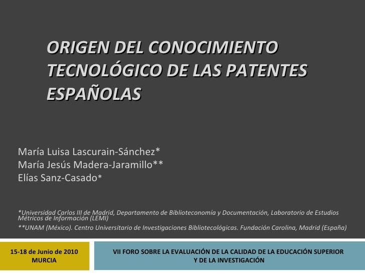 ORIGEN DEL CONOCIMIENTO TECNOLÓGICO DE LAS PATENTES ESPAÑOLAS  María Luisa Lascurain-Sánchez* María Jesús Madera-Jaramillo...