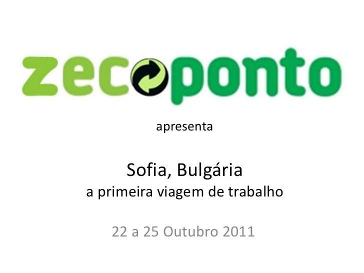 apresenta     Sofia, Bulgáriaa primeira viagem de trabalho   22 a 25 Outubro 2011