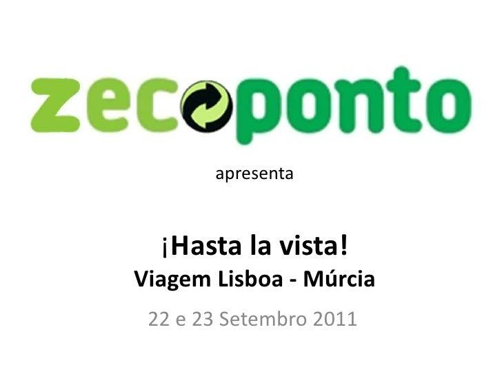 apresenta  ¡Hasta la vista!Viagem Lisboa - Múrcia 22 e 23 Setembro 2011