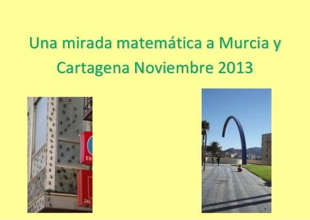 Una mirada matemática a Murcia y Cartagena Noviembre 2013