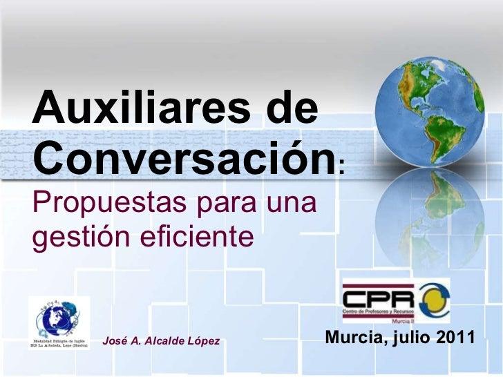 Auxiliares de Conversación : Propuestas para una gestión eficiente José A. Alcalde López Murcia, julio 2011