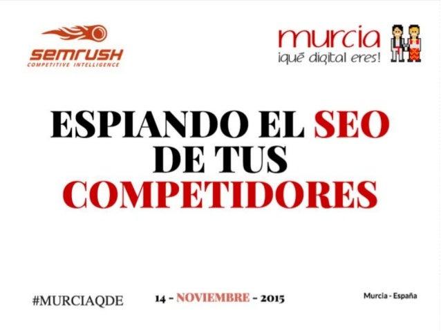 """Presentación completa de @FernandoSEMrush en el #MurciaQDE, Espiando el SEO"""""""