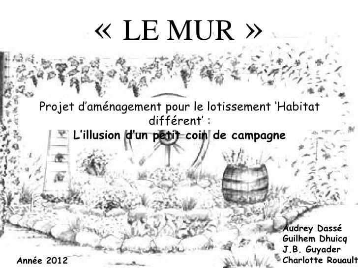 « LE MUR »    Projet d'aménagement pour le lotissement 'Habitat                         différent' :          L'illusion d...