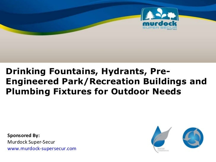 Drinking Fountains, Hydrants, Pre-Engineered Park/Recreation Buildings and Plumbing Fixtures for Outdoor Needs Sponsored B...