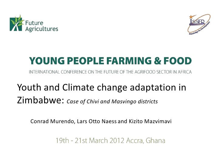 Youth and Climate change adaptation inZimbabwe: Case of Chivi and Masvingo districts   Conrad Murendo, Lars Otto Naess and...
