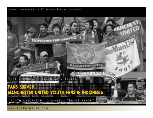 Report copyright of PT Kreasi Pemuda IndonesiaWhat Indonesian Youth Says SeriesFans Survey:Manchester United Youth Fans in...