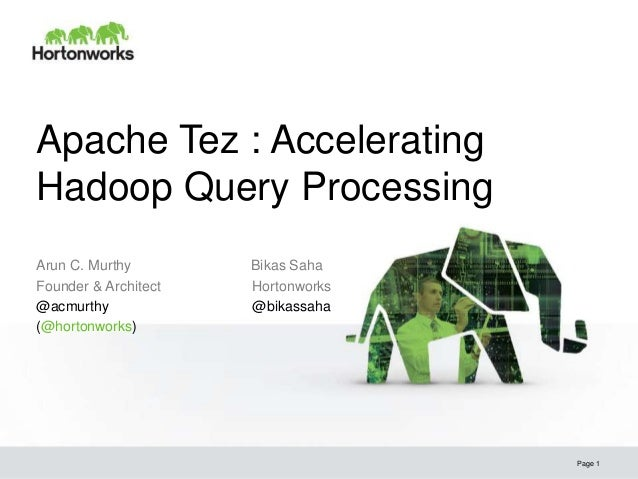 Apache Tez : Accelerating Hadoop Query Processing Page 1 Arun C. Murthy Bikas Saha Founder & Architect Hortonworks @acmurt...
