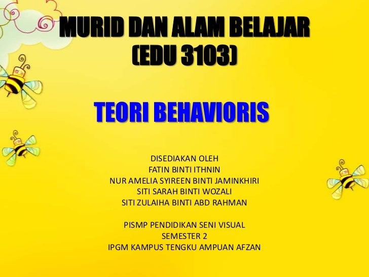 MURID DAN ALAM BELAJAR (EDU 3103)<br />TEORI BEHAVIORIS<br />DISEDIAKAN OLEH <br />FATIN BINTI ITHNIN<br />NUR AMELIA SYIR...