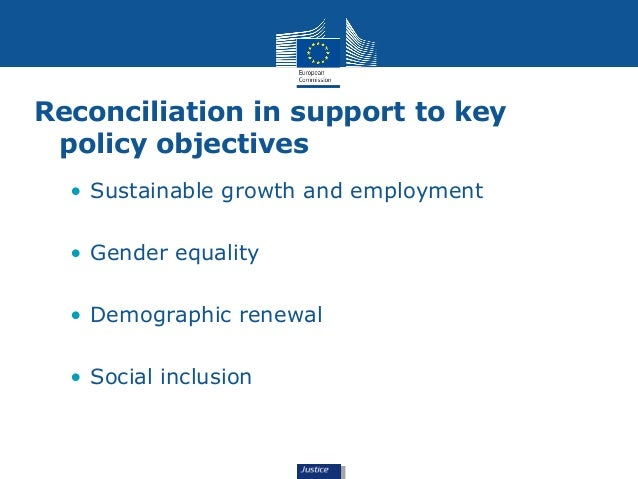 Reconciliation in support to key  policy objectives  • Sustainable growth and employment  • Gender equality  • Demographic...