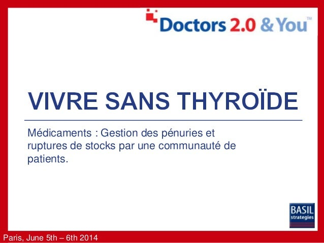 Paris, June 5th – 6th 2014 Médicaments : Gestion des pénuries et ruptures de stocks par une communauté de patients.