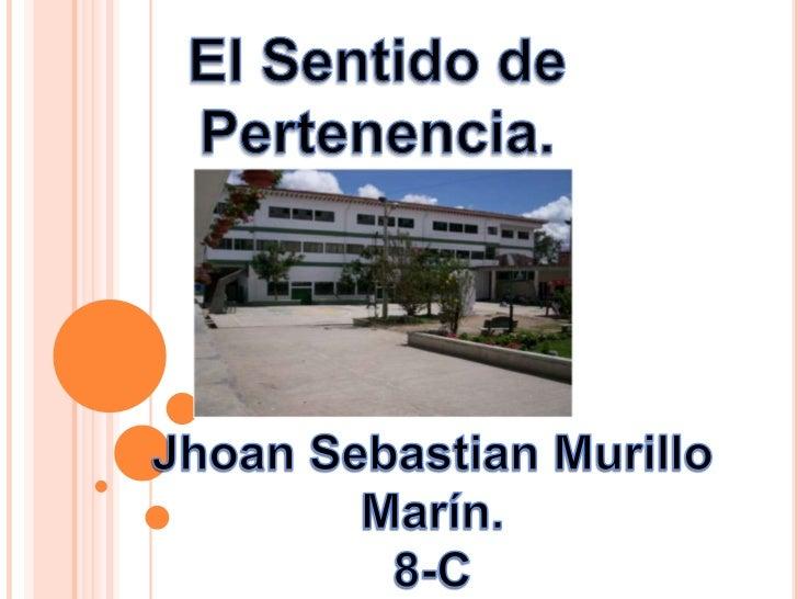 El Sentido de Pertenencia.<br />Jhoan Sebastian Murillo Marín.<br />8-C<br />