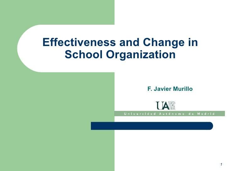 Effectiveness and Change in School Organization F. Javier Murillo