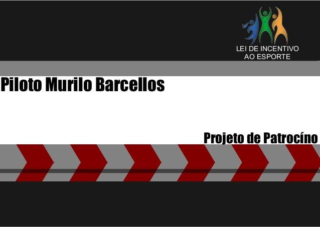LEI DE INCENTIVO                                 AO ESPORTEPiloto Murilo Barcellos                          Projeto de Pat...