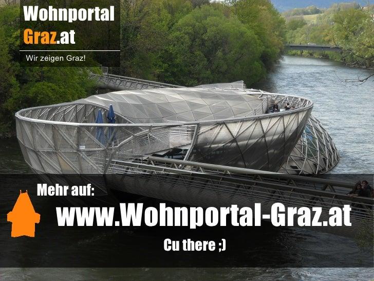 WohnportalGraz.atWir zeigen Graz!  Mehr auf:        www.Wohnportal-Graz.at                   Cu there ;)