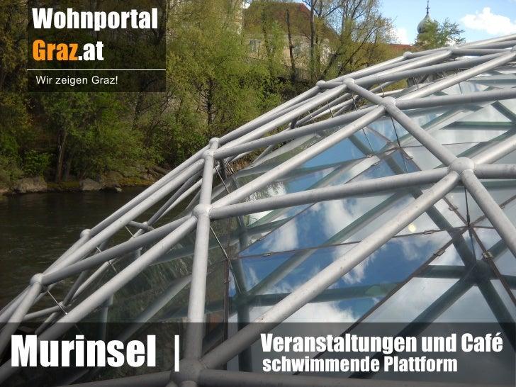 Wohnportal Graz.at Wir zeigen Graz!Murinsel            Veranstaltungen und Café                    schwimmende Plattform