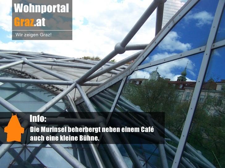 WohnportalGraz.atWir zeigen Graz!      Info:      Die Murinsel beherbergt neben einem Café      auch eine kleine Bühne.