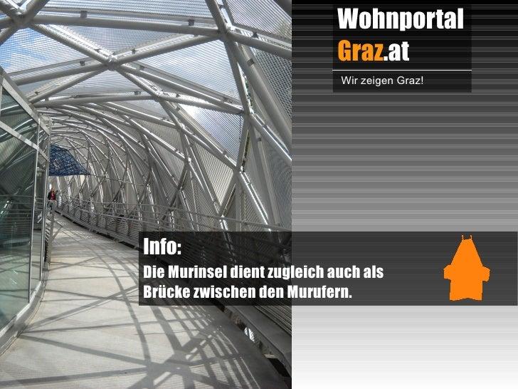 Wohnportal                             Graz.at                             Wir zeigen Graz!Info:Die Murinsel dient zugleic...