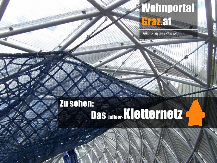 Wohnportal                    Graz.at                     Wir zeigen Graz!Zu sehen:        Das infloor-Kletternetz
