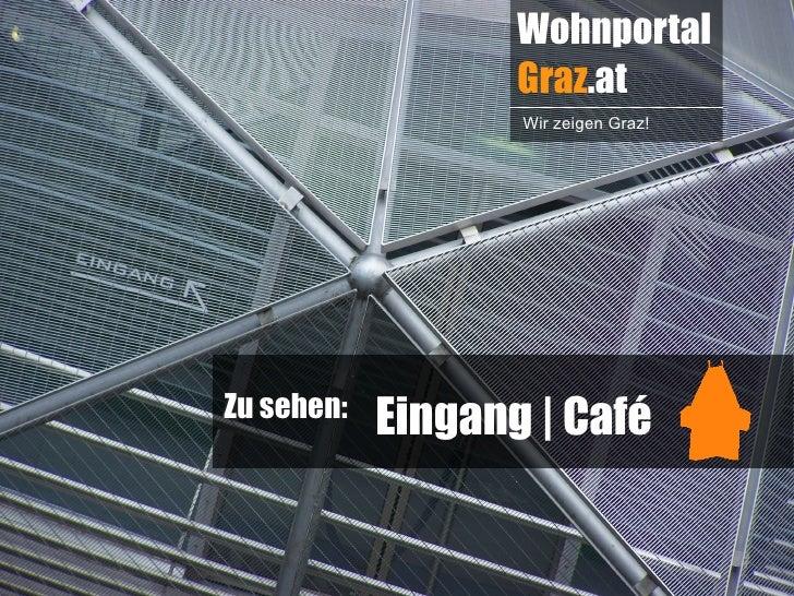 Wohnportal                   Graz.at                   Wir zeigen Graz!Zu sehen:            Eingang   Café