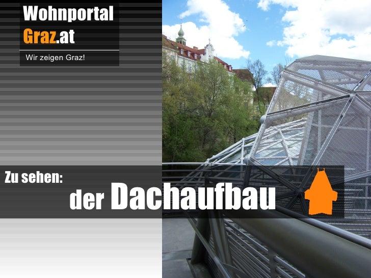 Wohnportal  Graz.at   Wir zeigen Graz!Zu sehen:              der Dachaufbau