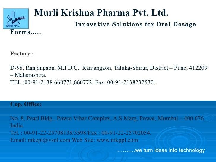 Murli Krishna Pharma Pvt. Ltd. Innovative Solutions for Oral Dosage Forms…..   Factory :  D-98, Ranjangaon, M.I.D.C., Ranj...