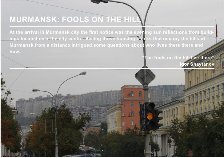 MURMANSK: FOOLS ON THE HILLAt the arrival in Murmansk city the first notice was the evening sun reflections from build-ing...