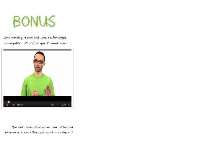 BonusUne vidéo présentant une technologieincroyable... Plus fort que l'i-pad voici...     Qui sait, peut-être quun jour, i...