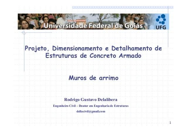 1  Projeto, Dimensionamento e Detalhamento de  Estruturas de Concreto Armado  Muros de arrimo  Rodrigo Gustavo Delalibera ...