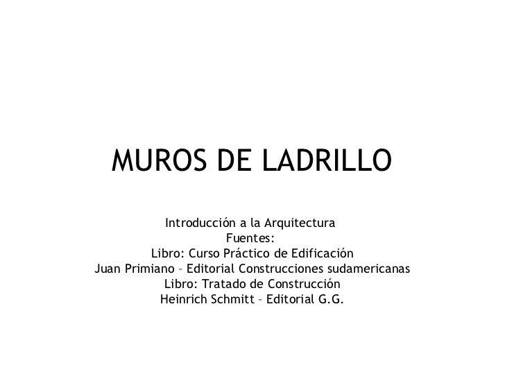 MUROS DE LADRILLO            Introducción a la Arquitectura                       Fuentes:         Libro: Curso Práctico d...