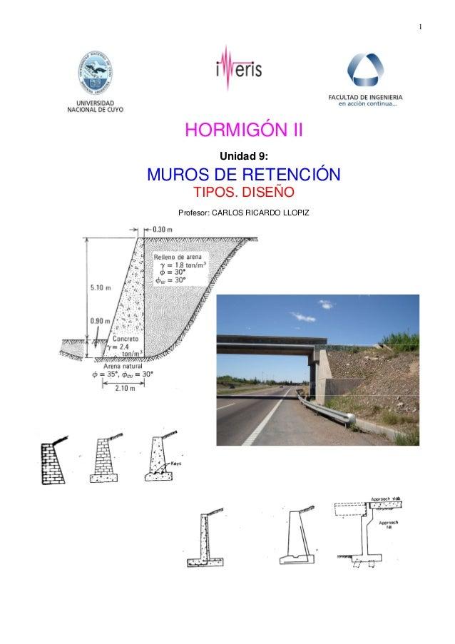 1 HORMIGÓN II Unidad 9: MUROS DE RETENCIÓN TIPOS. DISEÑO Profesor: CARLOS RICARDO LLOPIZ