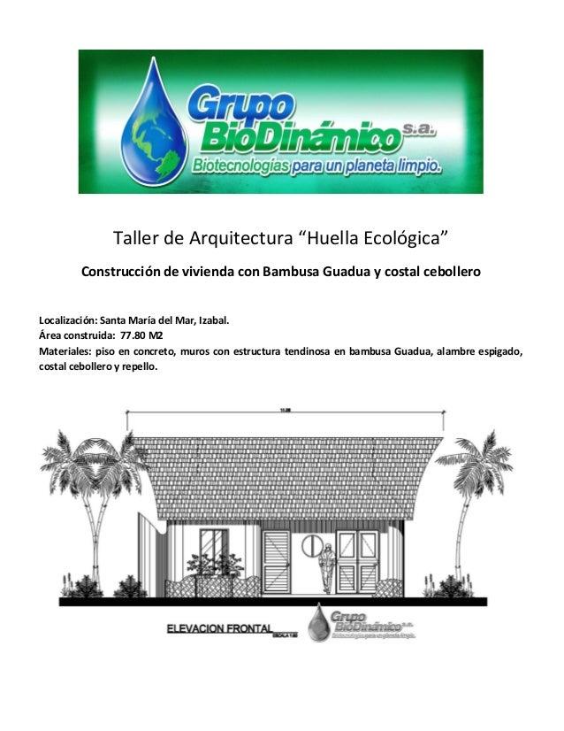 """Taller de Arquitectura """"Huella Ecológica"""" Construcción de vivienda con Bambusa Guadua y costal cebollero Localización: San..."""