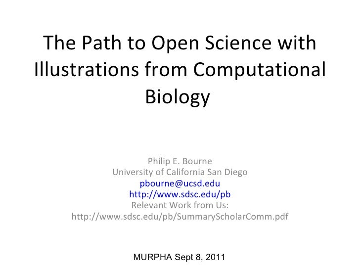 The Path to Open Science with Illustrations from Computational Biology  Philip E. Bourne University of California San Dieg...