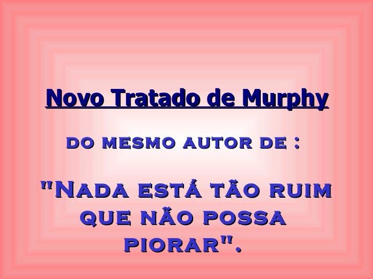 """do mesmo autor de : """"Nada está tão ruim que não possa piorar"""". Novo Tratado de Murphy"""