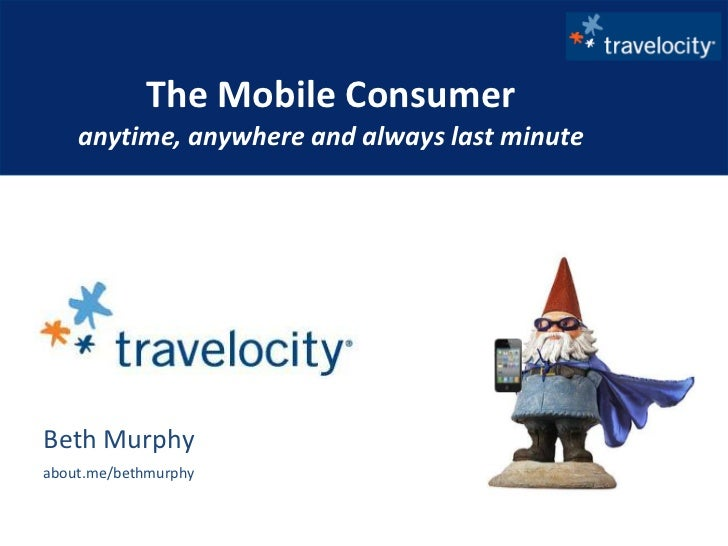 The Mobile Consumeranytime, anywhere and always last minute <br />Beth Murphy<br />about.me/bethmurphy<br />