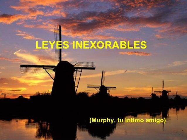 LEYES INEXORABLES        (Murphy, tu íntimo amigo)